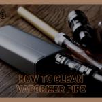 🙌 Comment nettoyer le tuyau d'une vapoteuse    Vape et CBD informations
